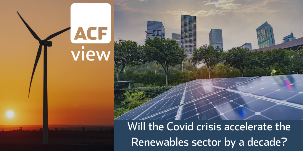 Renewables – Can the Covid crisis accelerate the sector by a decade?